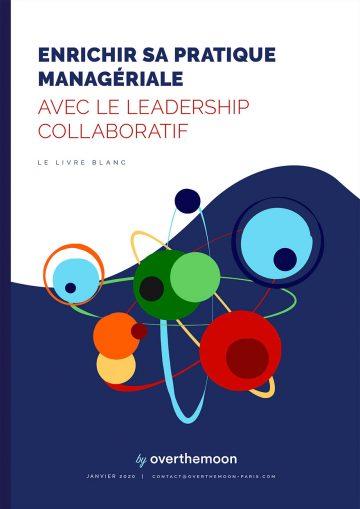 enrichir sa pratique managériale avec le leadersip collaboratif - livre blanc overthemoon
